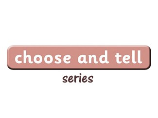 Choose & Tell Series